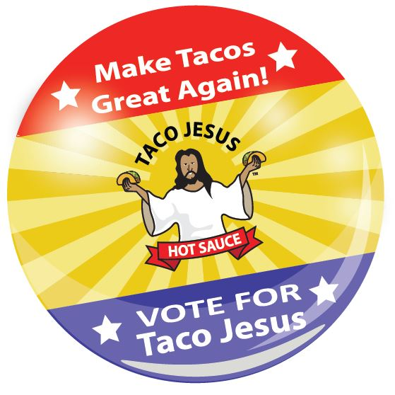 Vote Taco Jesus and Make Tacos Great Again